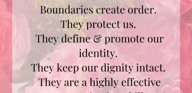Boundaries create order. They protect us. They define and promote our identity. They keep our dignity intact. They are a highly effective communication skill.
