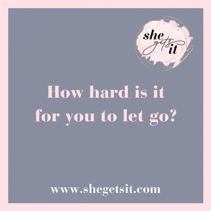 How hard is it for you to let go
