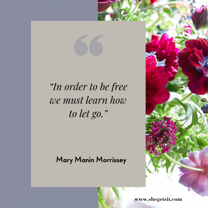 In order to be free we must learn how to let go.